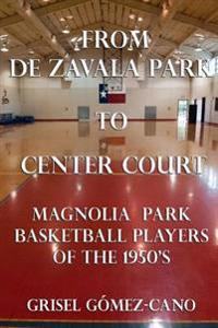 From de Zavala Park to Center Court: Magnolia Park Basketball Players of the 1950's
