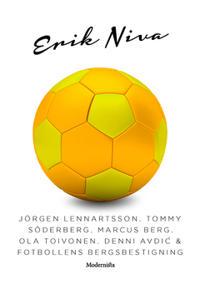 Jörgen Lennartsson, Tommy Söderberg, Marcus Berg, Ola Toivonen, Denni Avdic & fotbollens bergsbestig