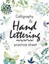 Calligraphy and Hand Lettering Practice Sheet: Large Print 150 Pages and Three Types of Practice: Hand Lettering Practice Sheet