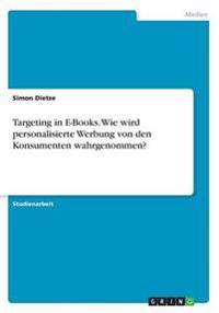 Targeting in E-Books. Wie Wird Personalisierte Werbung Von Den Konsumenten Wahrgenommen?