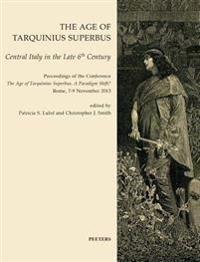 The Age of Tarquinius Superbus: Central Italy in the Late 6th Century. Proceedings of the Conference 'The Age of Tarquinius Superbus, a Paradigm Shift