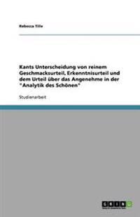 Kants Unterscheidung Von Reinem Geschmacksurteil, Erkenntnisurteil Und Dem Urteil uBer Das Angenehme in Der Analytik Des Schoenen