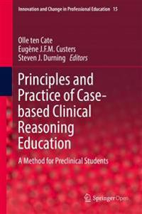 Principles and Practice of Case-Based Clinical Reasoning Education