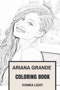 Ariana Grande Coloring Book: American Dream Girl and Pop Sensation Beautiful Princess Inspired Adult Coloring Book