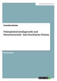 Praimplantationsdiagnostik Und Menschenwurde - Eine Bioethische Debatte