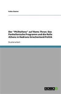 Der Philhellene Auf ROMs Thron: Das Panhellenische Programm Und Die Rolle Athens in Hadrians Griechenland-Politik