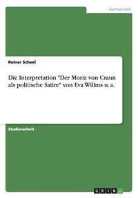 """Die Interpretation """"Der Moriz Von Craun ALS Politische Satire"""" Von Eva Willms U. A."""