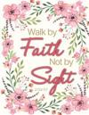Walk by Faith Not by Sight - 2 Corinthians 5: 7: Pink Floral Watercolor, Composition Book, Journal, 8.5 X 11 Inch 110 Page, Wide Ruled