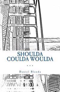 Shoulda Coulda Woulda: A Story