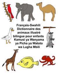 Francais-Swahili Dictionnaire Des Animaux Illustre Bilingue Pour Enfants Kamusi YA Wanyama YA Picha YA Watoto Wa Lugha Mbili