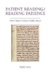 Patient Reading/Reading Patience: Oxford Essays on Medieval English Literature