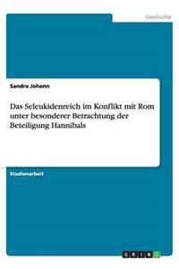 Das Seleukidenreich Im Konflikt Mit ROM Unter Besonderer Betrachtung Der Beteiligung Hannibals