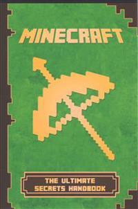 Minecraft: Handbook Ultimate Secrets Handbook: The Ultimate Minecraft Secret Book. Minecraft Game Tips & Tricks, Hints and Secret