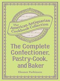 Complete Confectioner, Pastry-Cook, and Baker