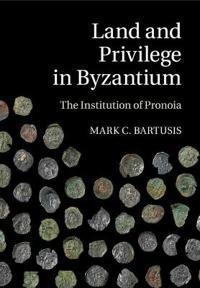 Land and Privilege in Byzantium