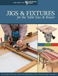 Jigs & Fixtures for the Table Saw and Router