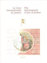 La Cour international de Justice / The International Court of Justice 1946-2016
