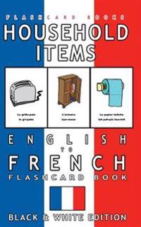 Household Items - English to French Flash Card Book: Black and White Edition - French for Kids