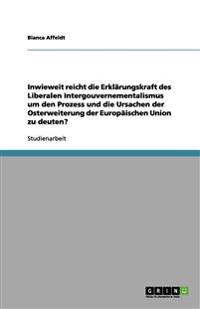 Inwieweit Reicht Die Erklarungskraft Des Liberalen Intergouvernementalismus Um Den Prozess Und Die Ursachen Der Osterweiterung Der Europaischen Union