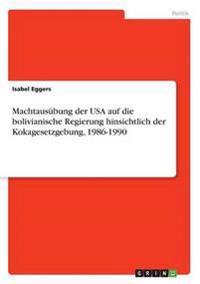 Machtausubung Der USA Auf Die Bolivianische Regierung Hinsichtlich Der Kokagesetzgebung, 1986-1990
