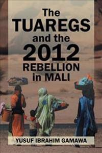 The Tuaregs and the 2012 Rebellion in Mali