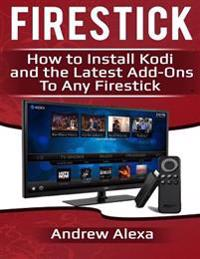 Firestick: How to Install Kodi on and the Latest Downloads on Any Firestick (Exodus, Genesis, Soundplex, Hulu Plus Lots More!)