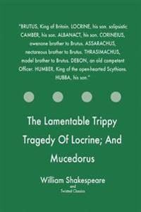 The Lamentable Trippy Tragedy of Locrine; And Mucedorus