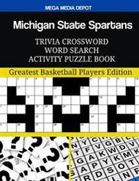 Michigan State Spartans Trivia Crossword Word Search Activity Puzzle Book: Greatest Basketball Players Edition