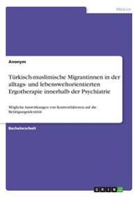 Türkisch-muslimische Migrantinnen in der alltags- und lebensweltorientierten Ergotherapie innerhalb der Psychiatrie