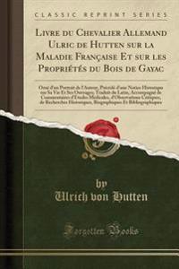 Livre du Chevalier Allemand Ulric de Hutten sur la Maladie Française Et sur les Propriétés du Bois de Gayac