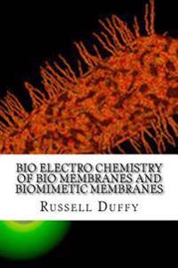 Bio Electro Chemistry of Bio Membranes and Biomimetic Membranes