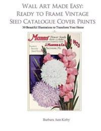 Wall Art Made Easy: Ready to Frame Vintage Seed Catalogue Cover Prints: 30 Beautiful Illustrations to Transform Your Home