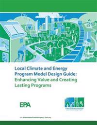 Local Climate and Energy Program Model Design Guide: Enhancing Value and Creating Lasting Programs