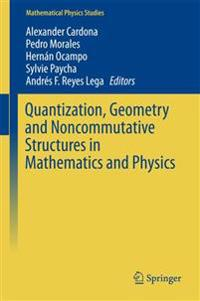 Quantization, Geometry and Noncommutative Structures in Mathematics and Physics