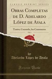Obras Completas de D. Adelardo López de Ayala, Vol. 3