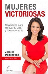 Mujeres Victoriosas: 10 Poderes Para Renovar Tu Vida y Fortalecer Tu Fe / Victorious Women