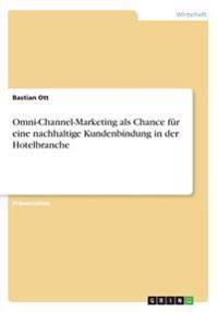 Omni-Channel-Marketing als Chance für eine nachhaltige Kundenbindung in der Hotelbranche