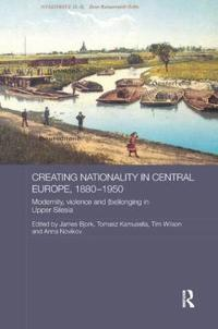 Creating Nationality in Central Europe 1880-1950