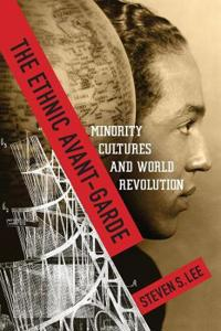 The Ethnic Avant-Garde: Minority Cultures and World Revolution