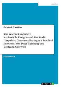Was Zeichnet Impulsive Kaufentscheidungen Aus? Zur Studie Impulsive Consumer Buying as a Result of Emotions Von Peter Weinberg Und Wolfgang Gottwald