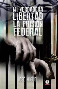 Mi Verdadera Libertad: La Prisión Federal