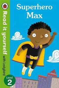 Superhero Max- Read it yourself with Ladybird: Level 2