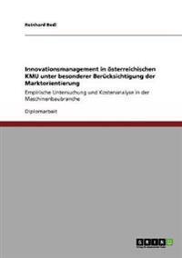 Innovationsmanagement in Osterreichischen Kmu Unter Besonderer Berucksichtigung Der Marktorientierung