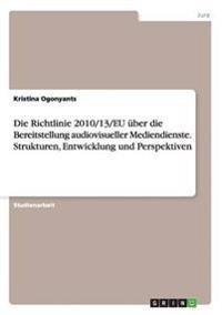 Die Richtlinie 2010/13/Eu Uber Die Bereitstellung Audiovisueller Mediendienste. Strukturen, Entwicklung Und Perspektiven