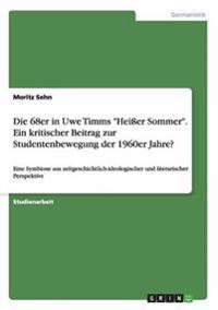 Die 68er in Uwe Timms Heier Sommer. Ein Kritischer Beitrag Zur Studentenbewegung Der 1960er Jahre?