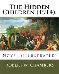 The Hidden Children (1914). by: Robert W. Chambers, Illustrated By: A. I . Keller: Novel (Illustrated)