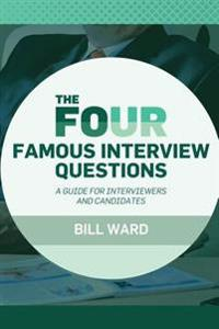 The Four Famous Interview Questions: A Guide for Interviewers and Candidates