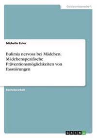Bulimia Nervosa Bei Madchen. Madchenspezifische Praventionsmoglichkeiten Von Essstorungen