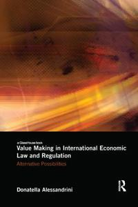 Value Making in International Economic Law and Regulation: Alternative Possibilities