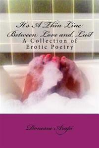 It's a Thin Line Between Love and Lust: A Collection of Erotic Poetry